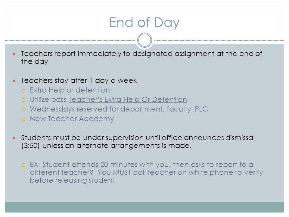 End of Day Teachers report immediately to designated assignment at the end of the day. Teachers stay after 1 day a week.