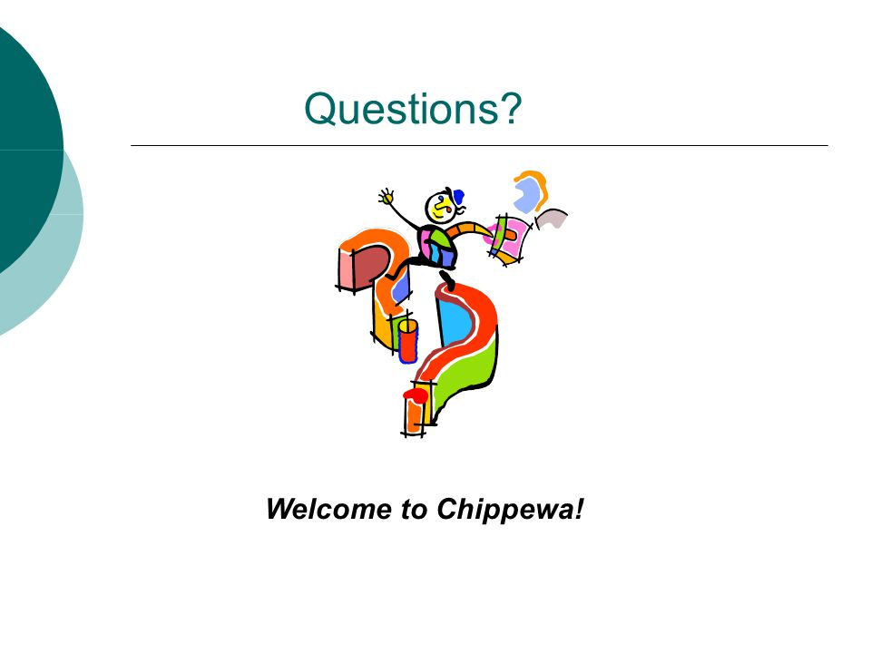 Questions Welcome to Chippewa!