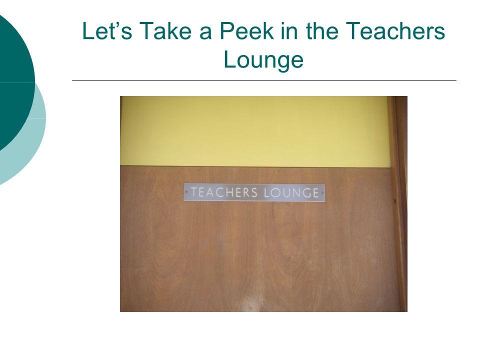 Let's Take a Peek in the Teachers Lounge