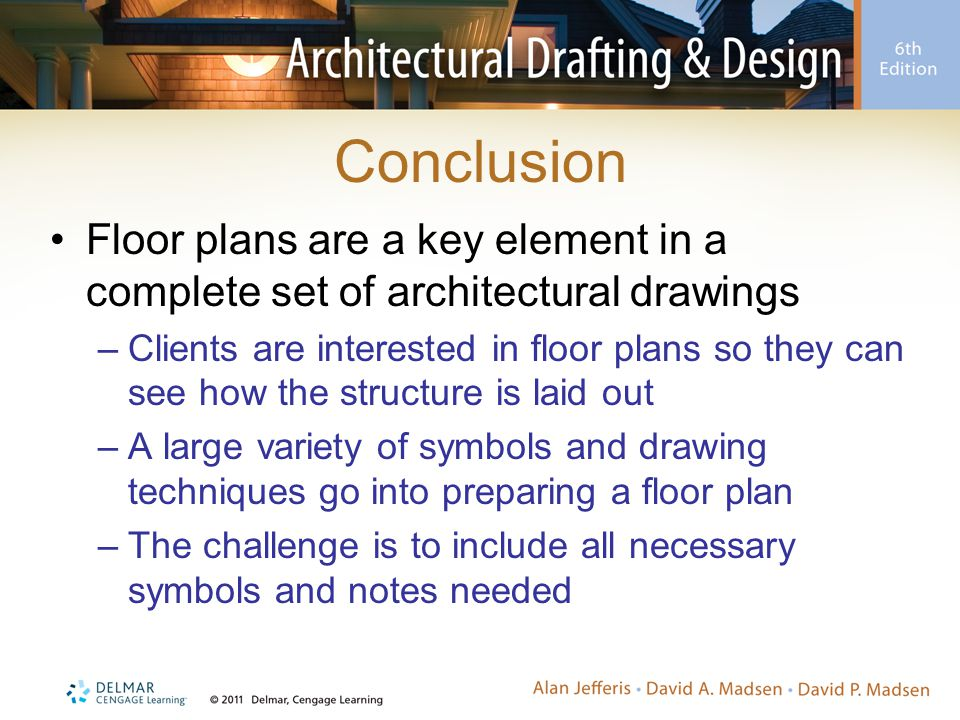 Conclusion Floor plans are a key element in a complete set of architectural drawings.