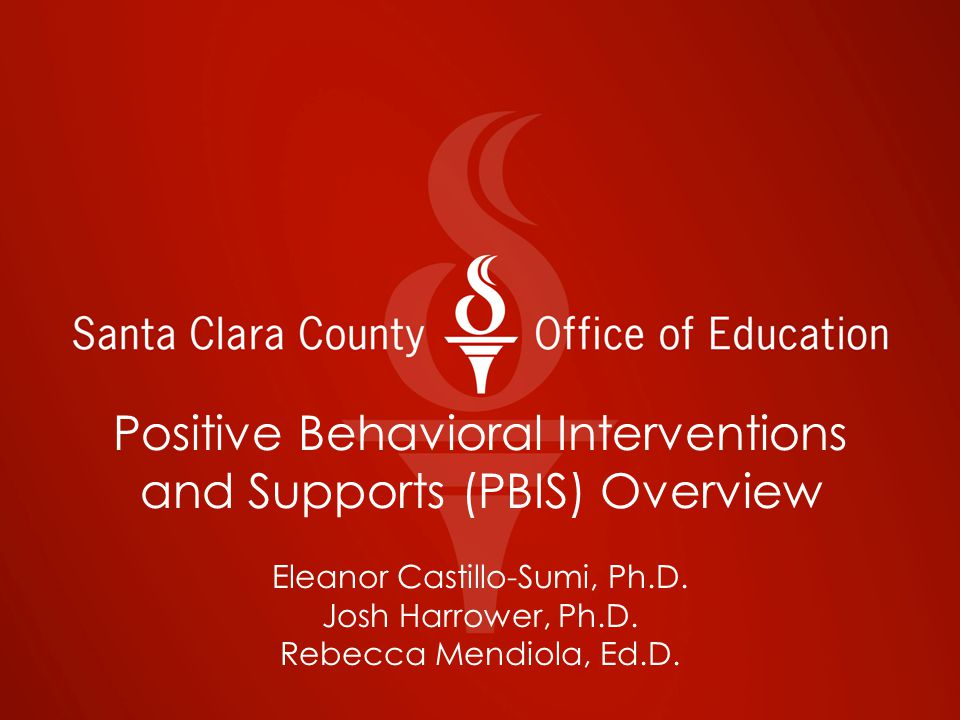 Positive Behavioral Interventions and Supports (PBIS) Overview Eleanor Castillo-Sumi, Ph.D.