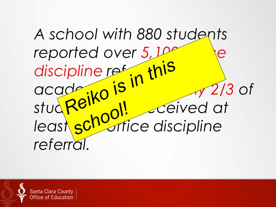 A school with 880 students reported over 5,100 office discipline referrals in one academic year. Nearly 2/3 of students have received at least one office discipline referral.