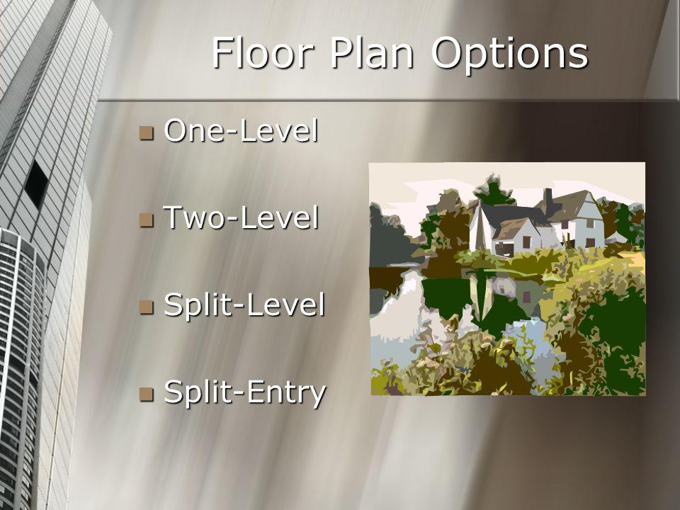 Floor Plan Options One-Level Two-Level Split-Level Split-Entry