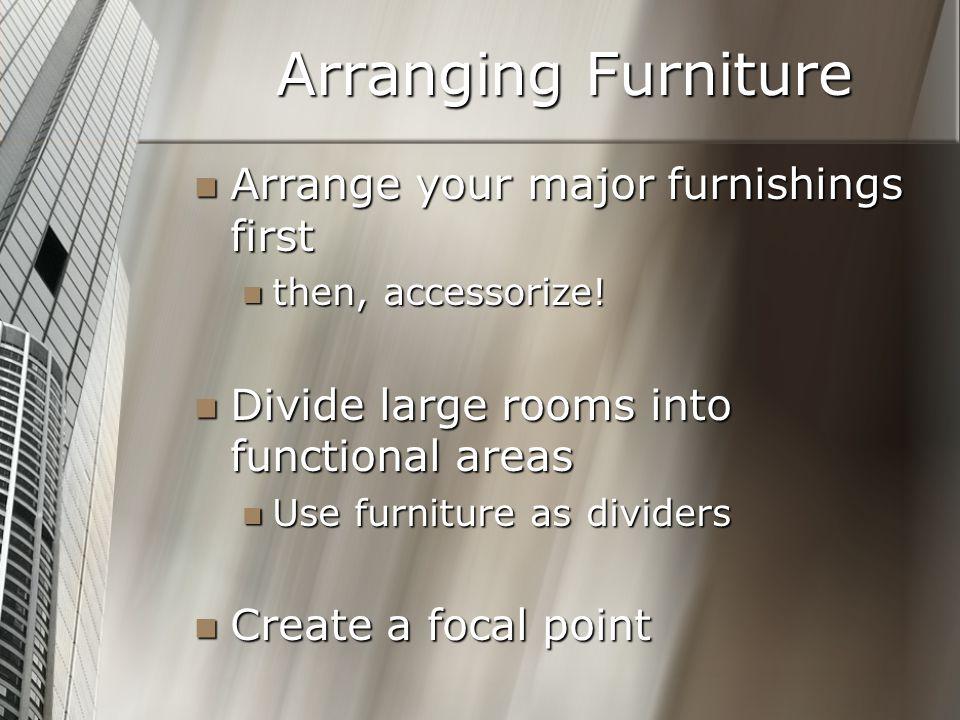 Arranging Furniture Arrange your major furnishings first