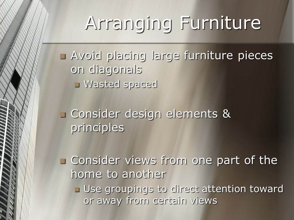 Arranging Furniture Avoid placing large furniture pieces on diagonals