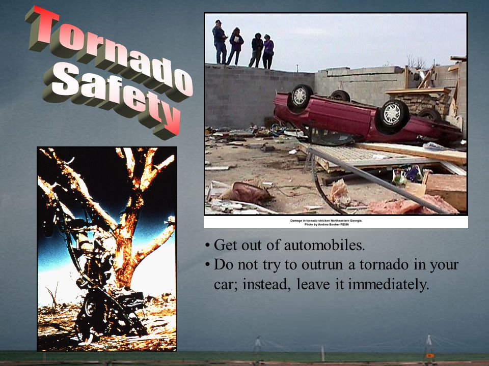 Tornado Safety Get out of automobiles.