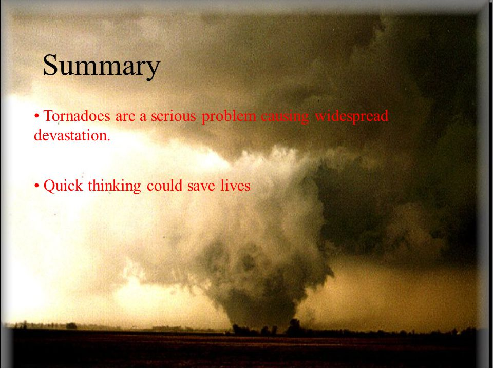 Summary Tornadoes are a serious problem causing widespread devastation.