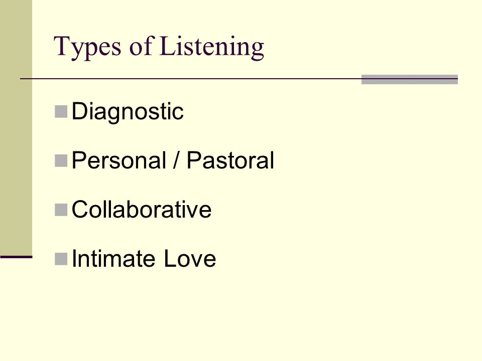 Types of Listening Diagnostic Personal / Pastoral Collaborative