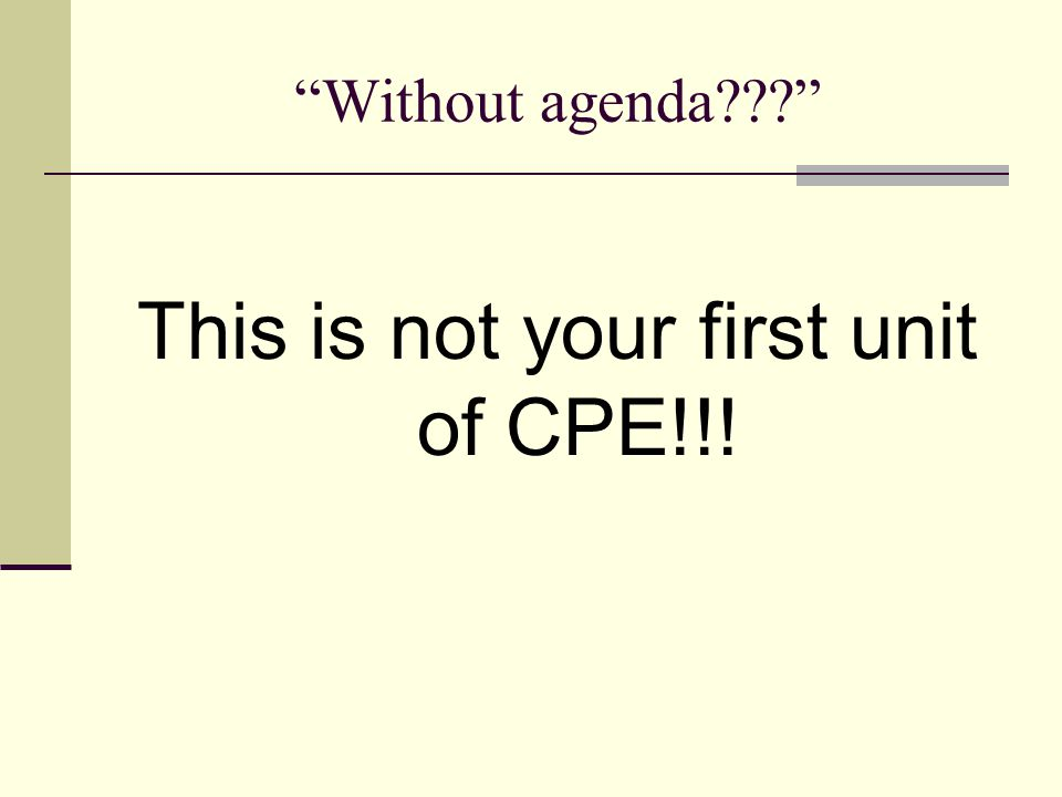 This is not your first unit of CPE!!!