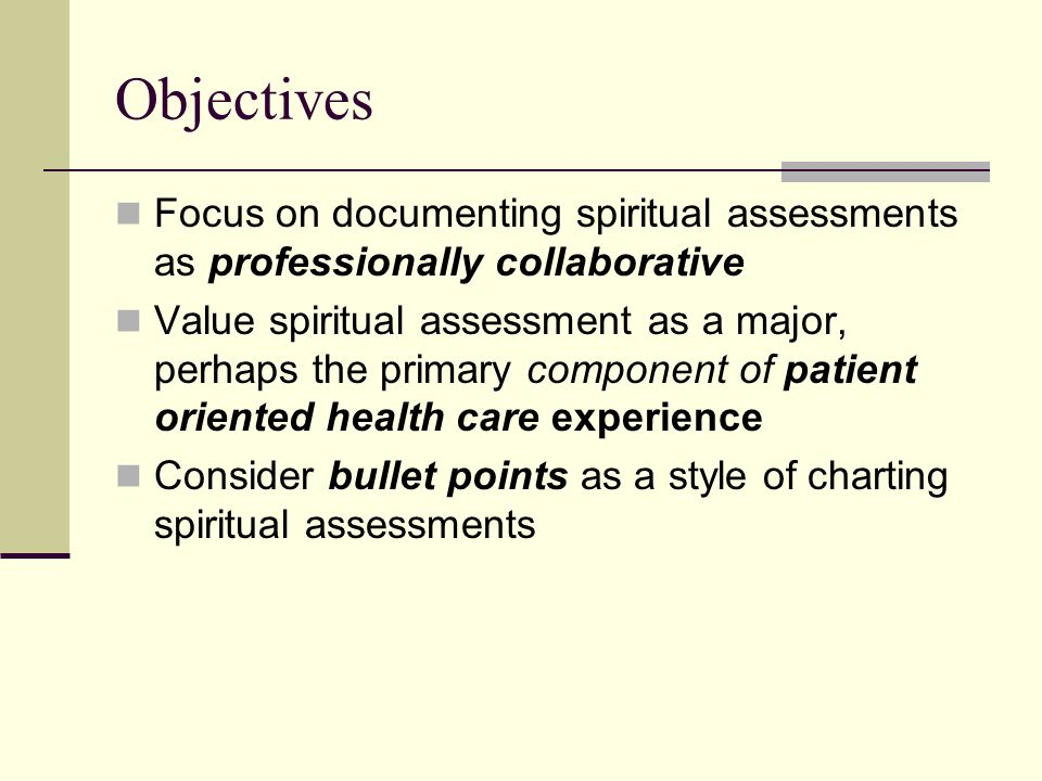 Objectives Focus on documenting spiritual assessments as professionally collaborative.
