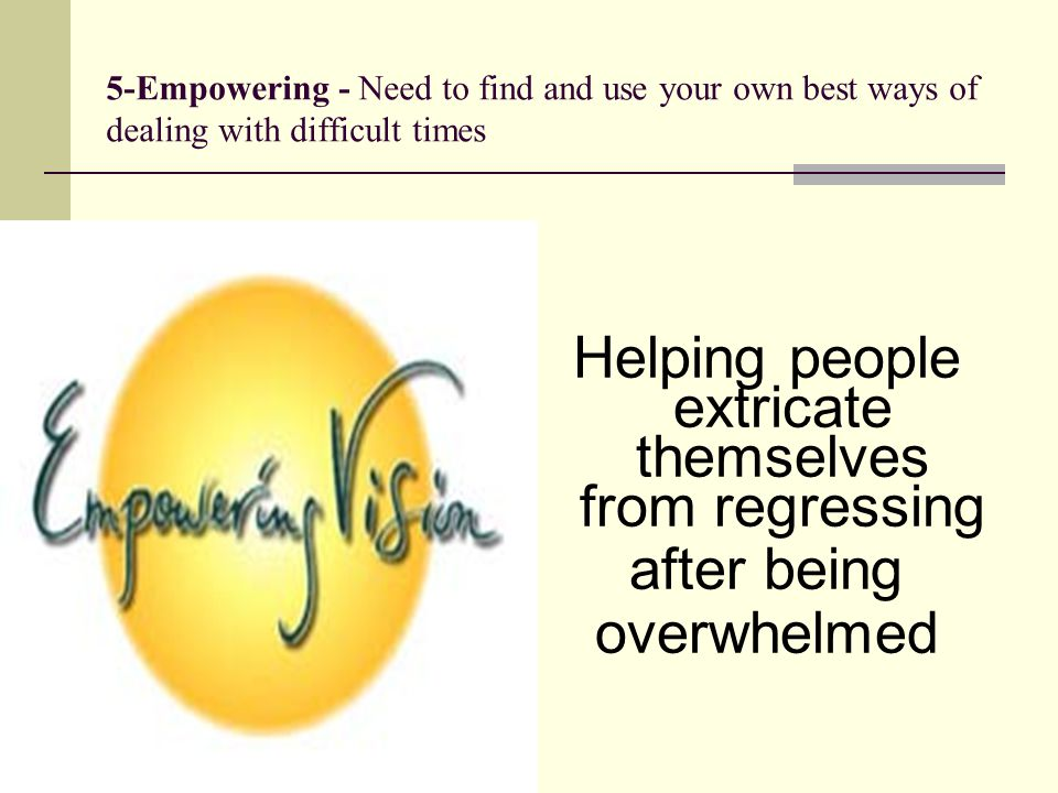 5-Empowering - Need to find and use your own best ways of
