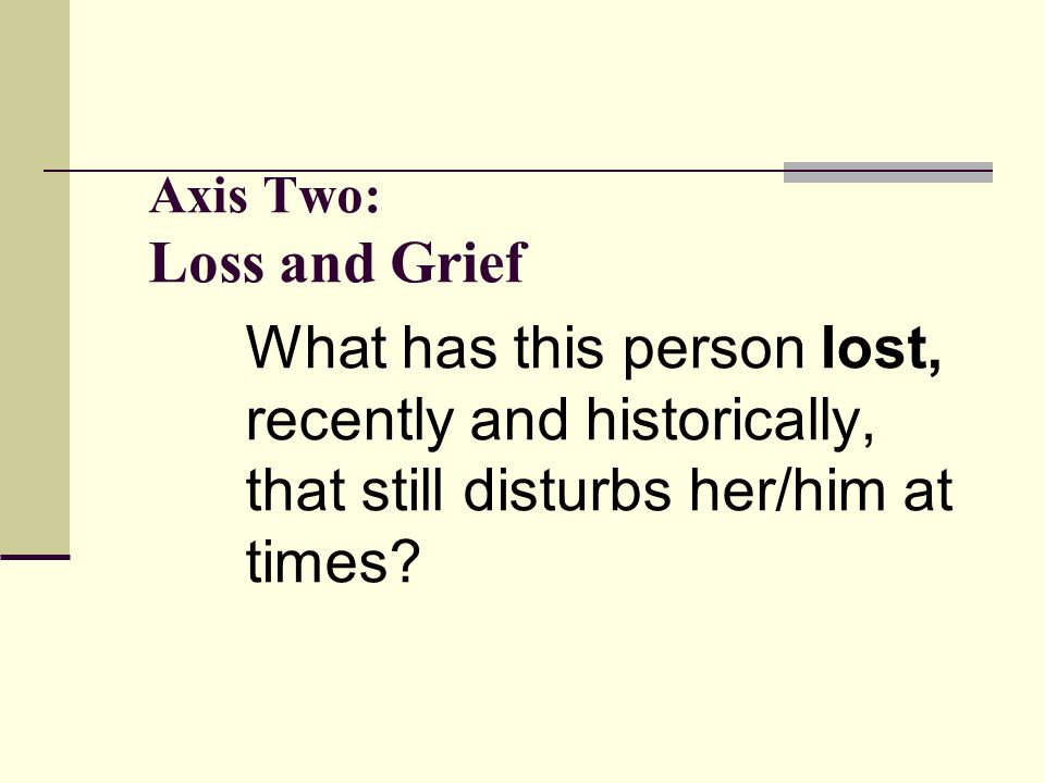 Axis Two: Loss and Grief