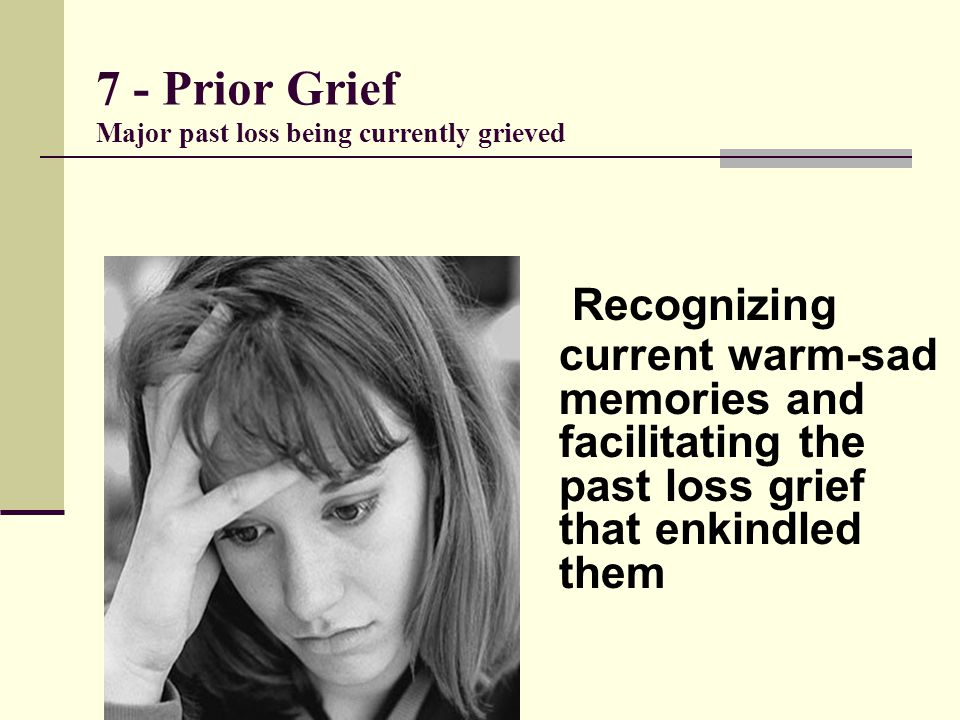 7 - Prior Grief Major past loss being currently grieved