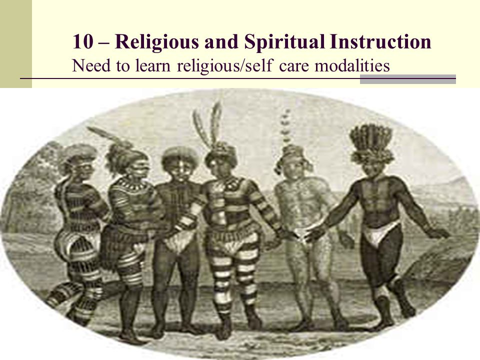 10 – Religious and Spiritual Instruction Need to learn religious/self care modalities