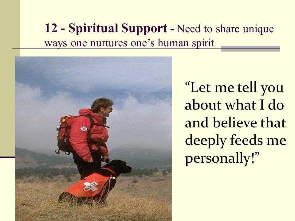 12 - Spiritual Support - Need to share unique ways one nurtures one's human spirit