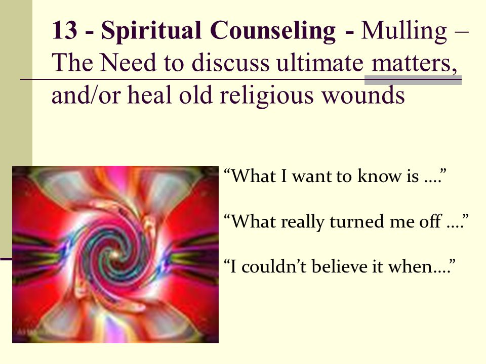13 - Spiritual Counseling - Mulling – The Need to discuss ultimate matters, and/or heal old religious wounds