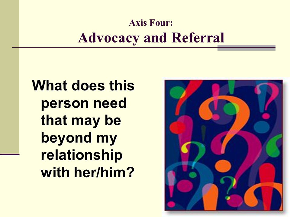 Axis Four: Advocacy and Referral
