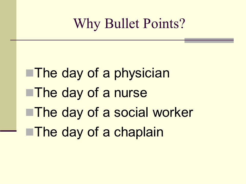 Why Bullet Points The day of a physician The day of a nurse