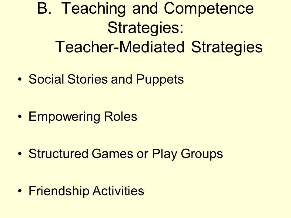 B. Teaching and Competence Strategies: Teacher-Mediated Strategies