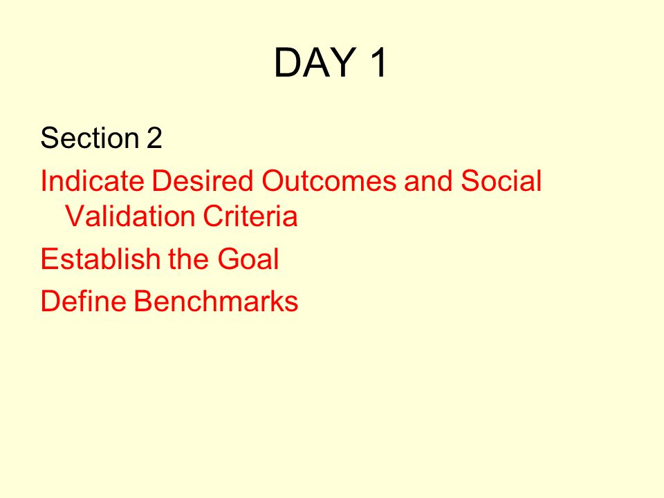DAY 1 Section 2. Indicate Desired Outcomes and Social Validation Criteria.