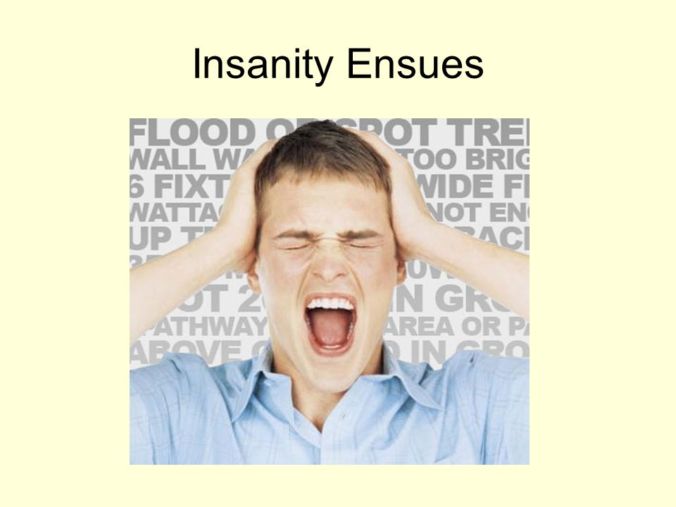 Insanity Ensues