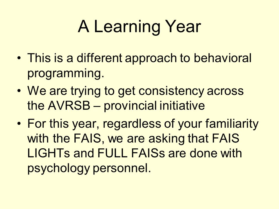A Learning Year This is a different approach to behavioral programming. We are trying to get consistency across the AVRSB – provincial initiative.