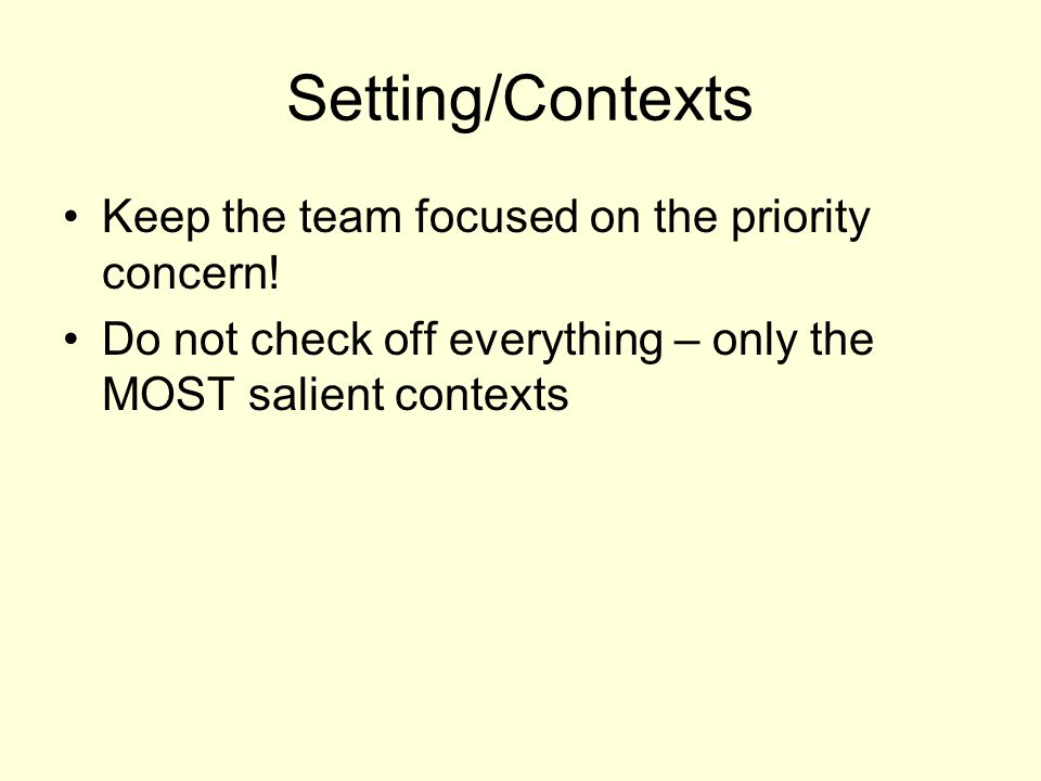 Setting/Contexts Keep the team focused on the priority concern!
