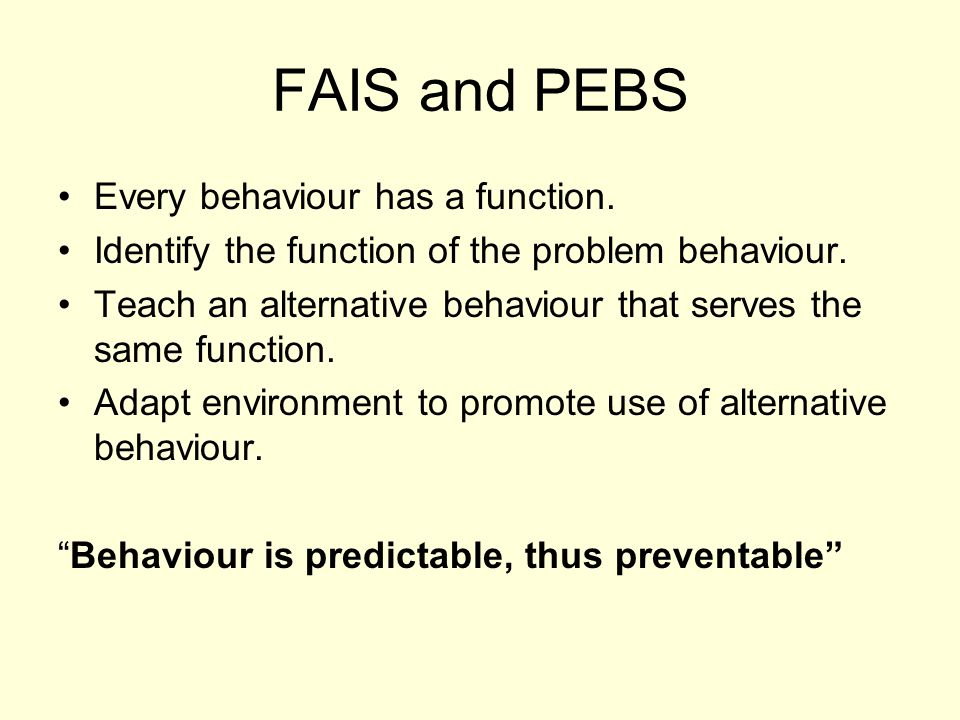 FAIS and PEBS Every behaviour has a function.