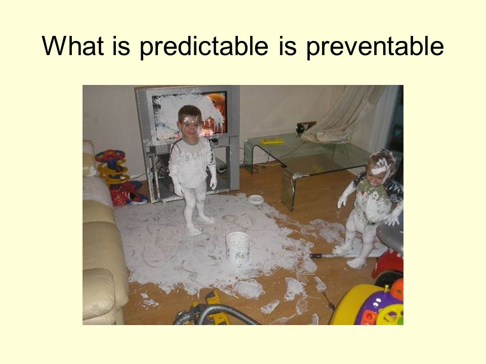 What is predictable is preventable