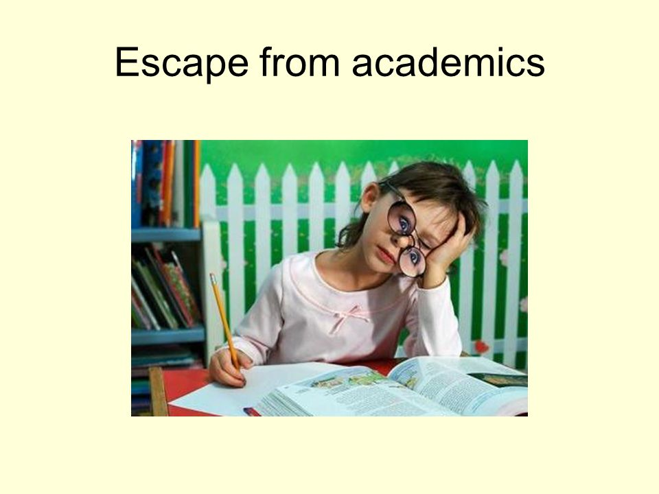 Escape from academics