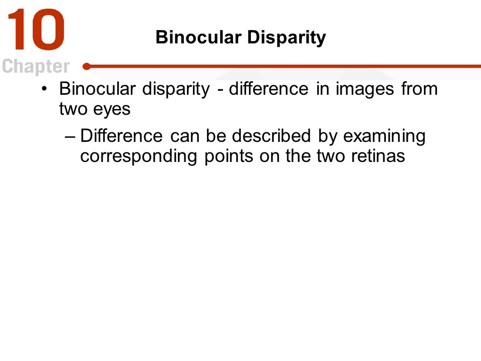 Binocular disparity - difference in images from two eyes