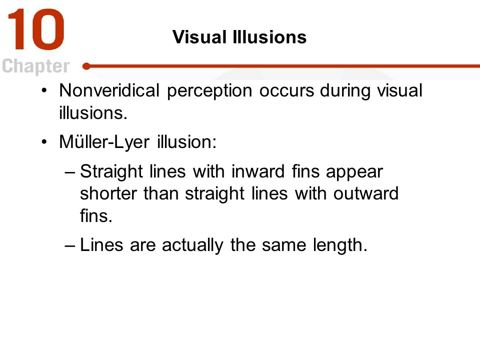Nonveridical perception occurs during visual illusions.