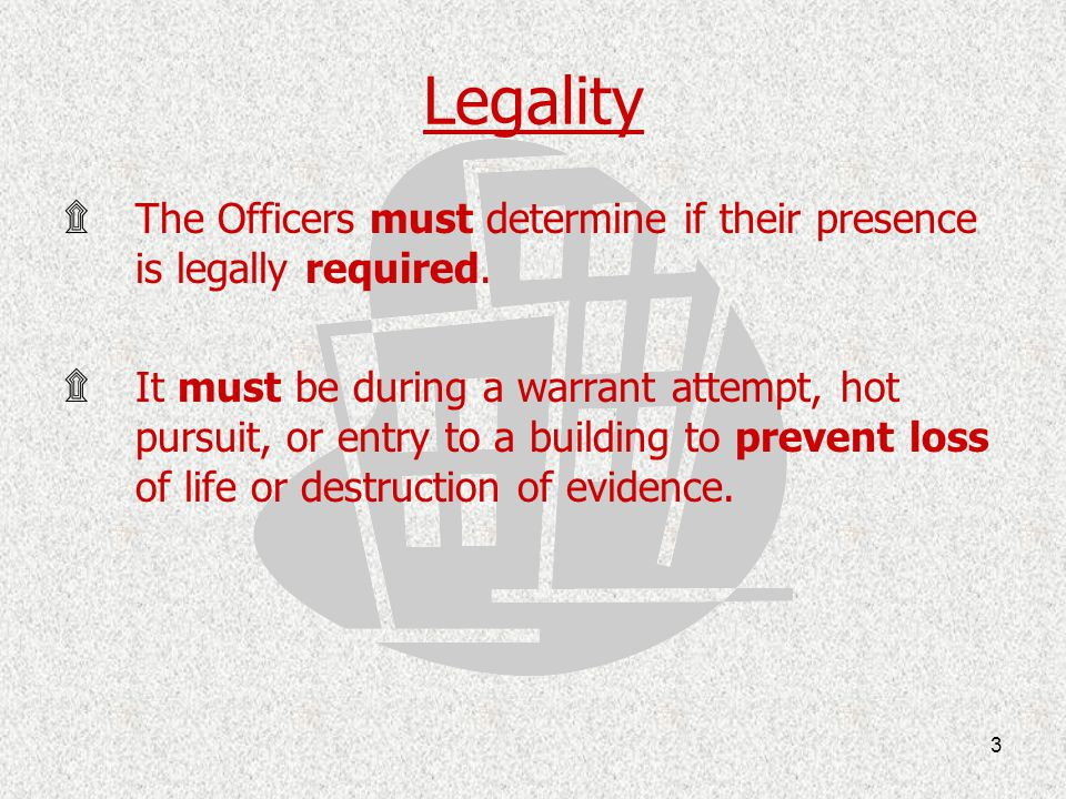 Legality The Officers must determine if their presence is legally required.