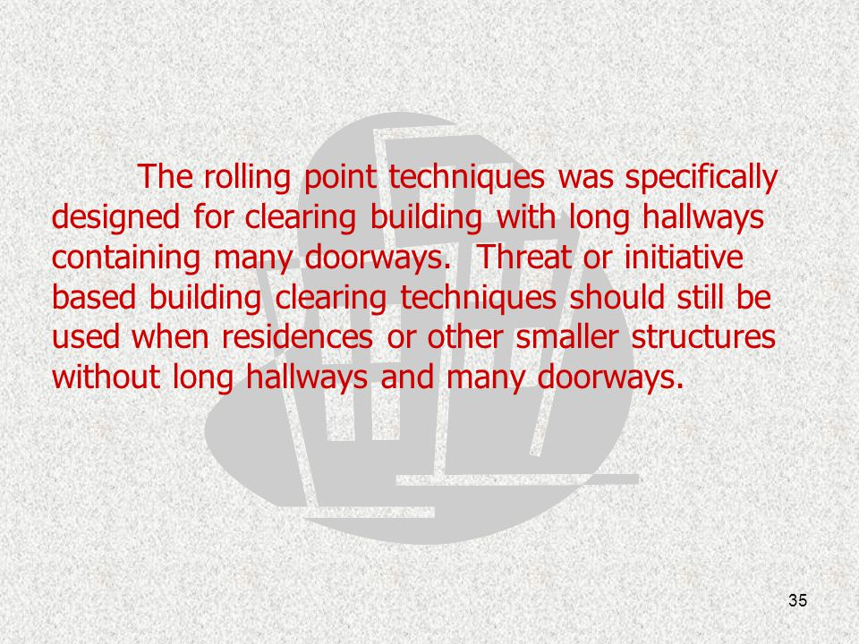 The rolling point techniques was specifically designed for clearing building with long hallways containing many doorways.