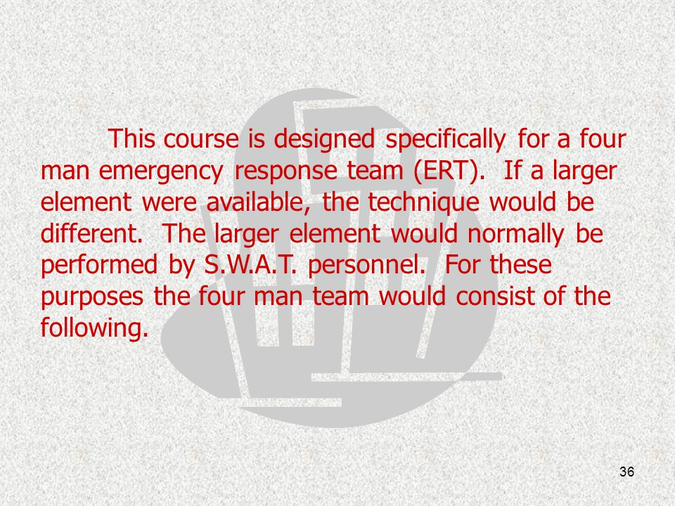 This course is designed specifically for a four man emergency response team (ERT).