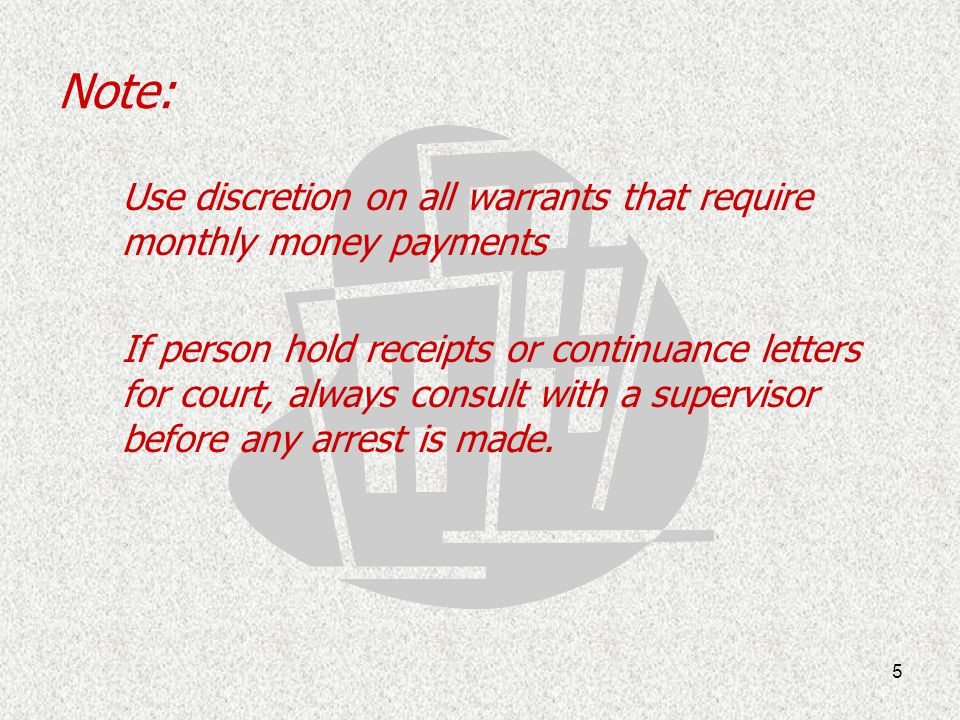 Note: Use discretion on all warrants that require monthly money payments.