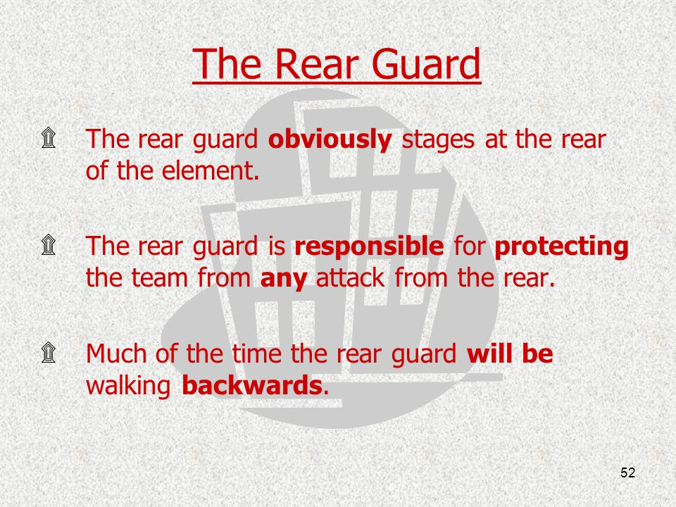 The Rear Guard The rear guard obviously stages at the rear of the element.