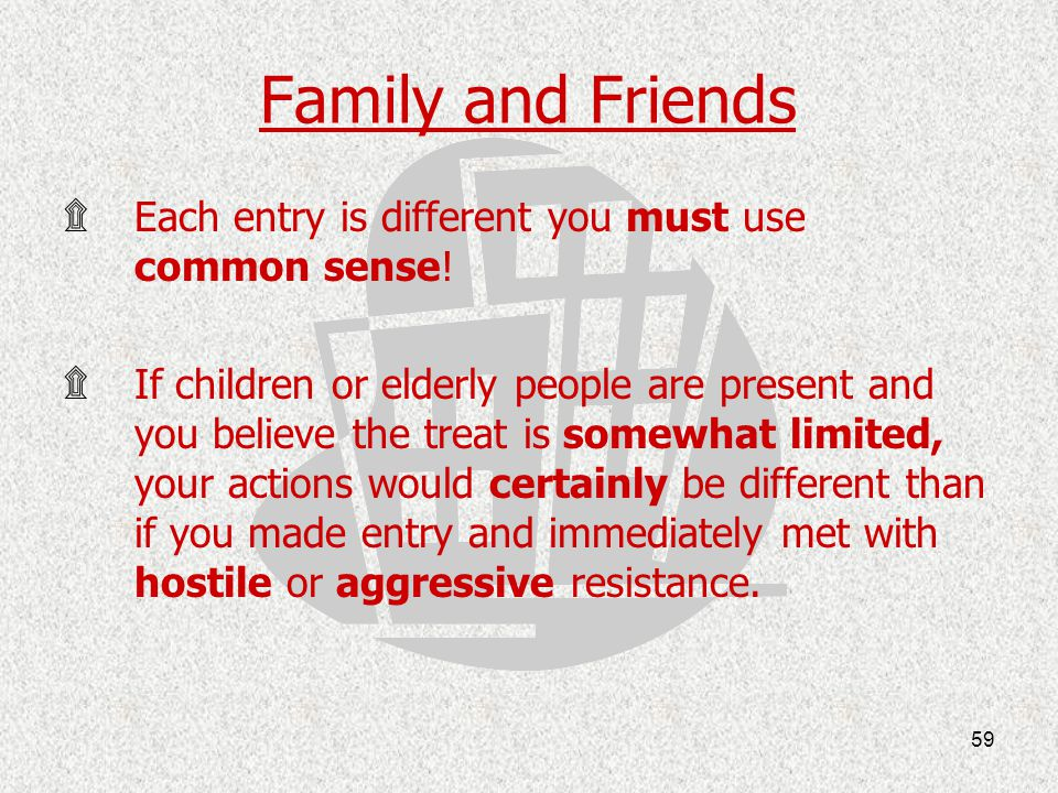 Family and Friends Each entry is different you must use common sense!