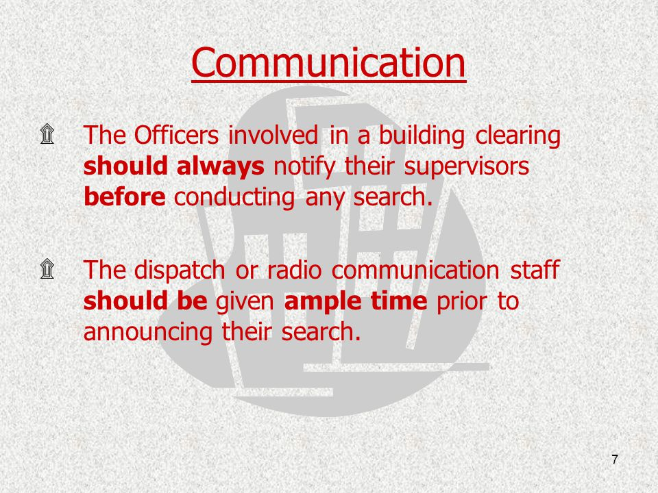 Communication The Officers involved in a building clearing should always notify their supervisors before conducting any search.