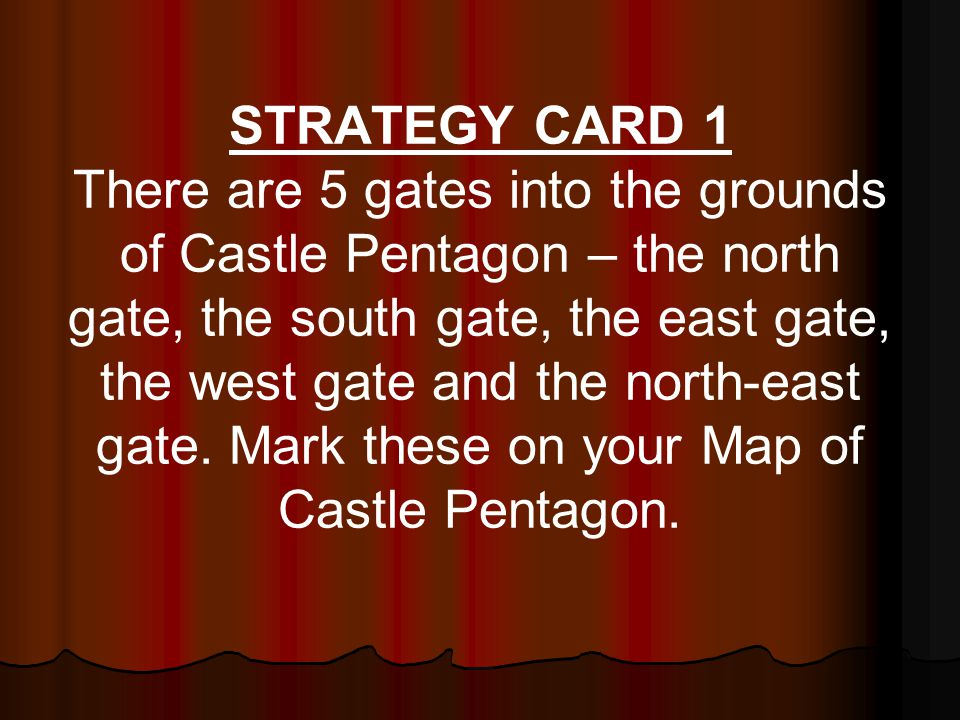 STRATEGY CARD 1 There are 5 gates into the grounds of Castle Pentagon – the north gate, the south gate, the east gate, the west gate and the north-east gate.