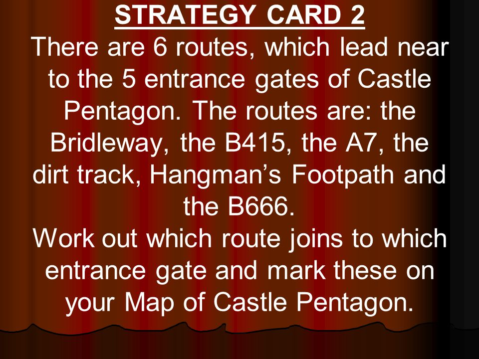 STRATEGY CARD 2 There are 6 routes, which lead near to the 5 entrance gates of Castle Pentagon.