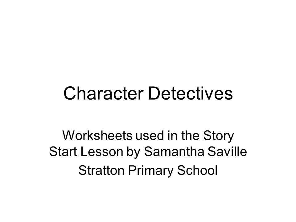 Character Detectives Worksheets used in the Story Start Lesson by Samantha Saville.