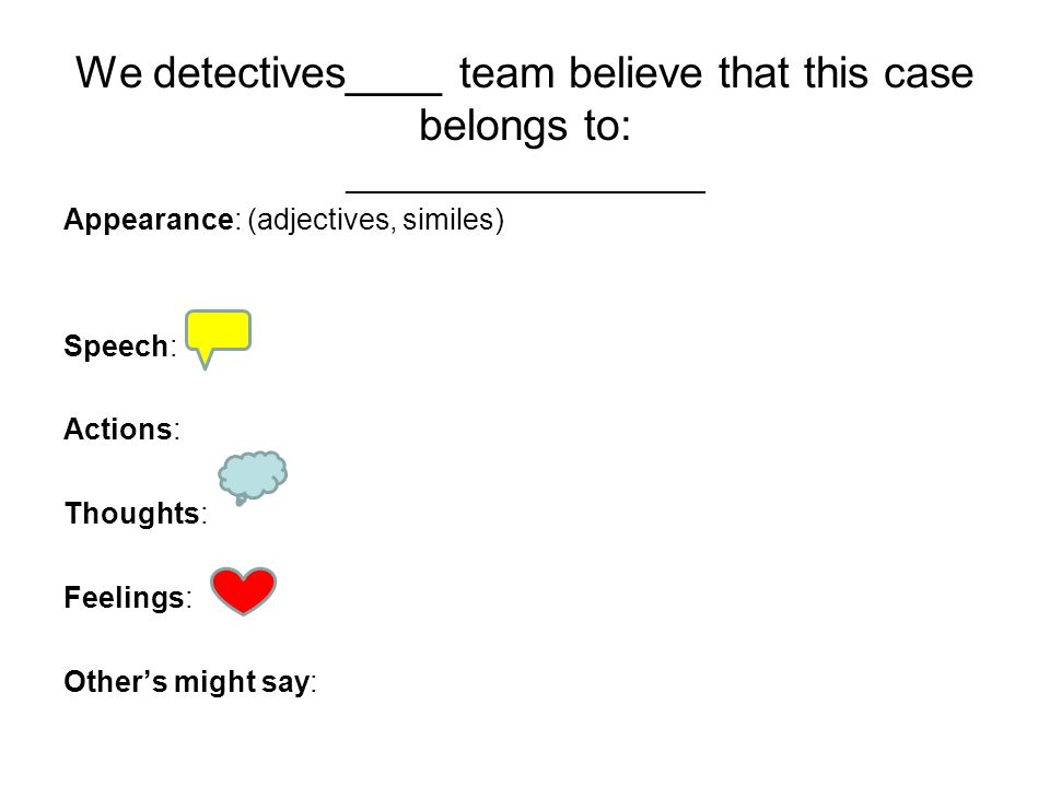We detectives____ team believe that this case belongs to: