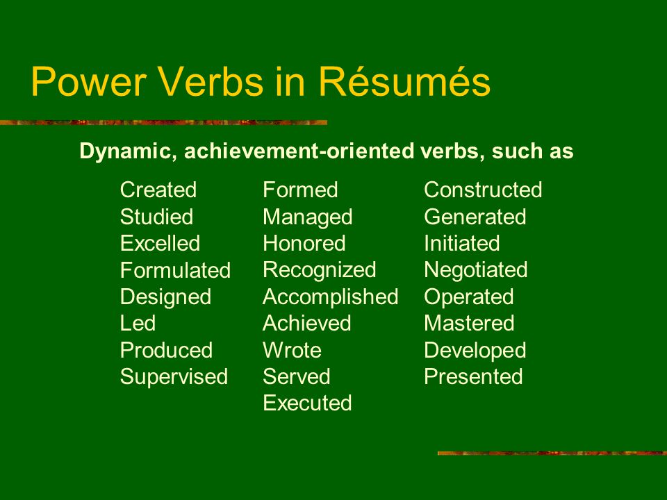 Power Verbs in Résumés Dynamic, achievement-oriented verbs, such as