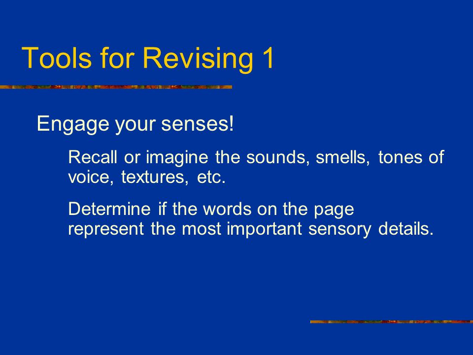 Tools for Revising 1 Engage your senses!