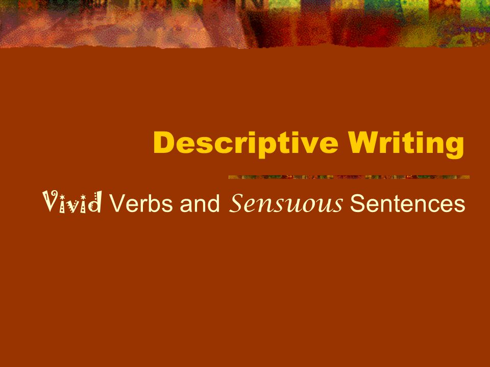 Vivid Verbs and Sensuous Sentences
