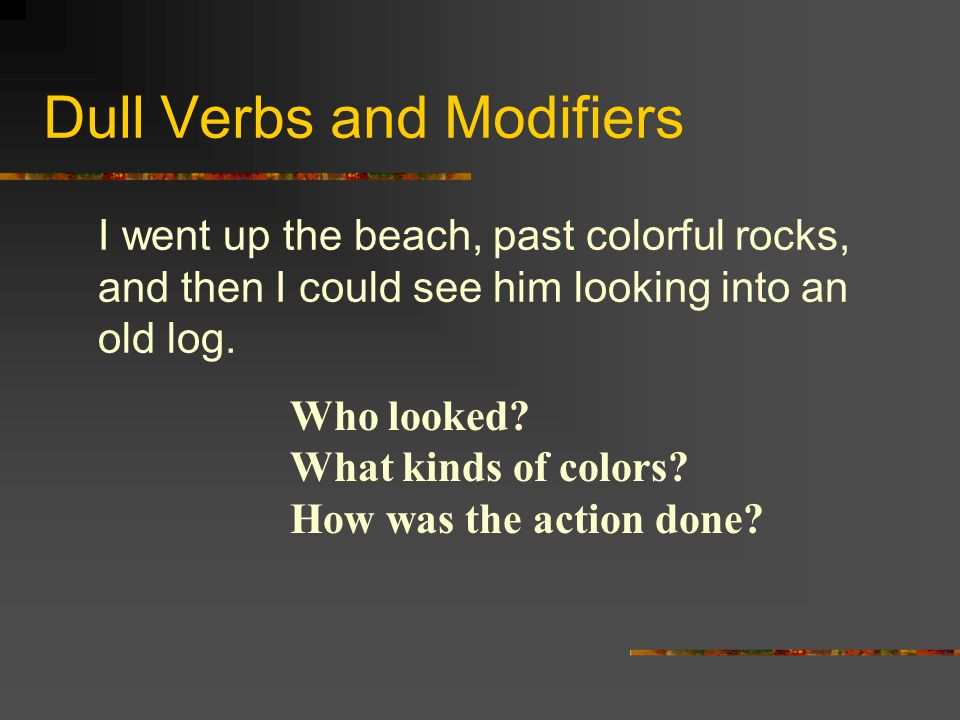 Dull Verbs and Modifiers