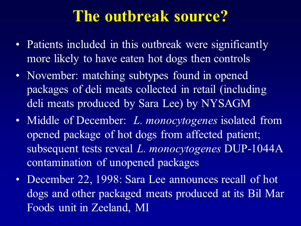 The outbreak source Patients included in this outbreak were significantly more likely to have eaten hot dogs then controls.