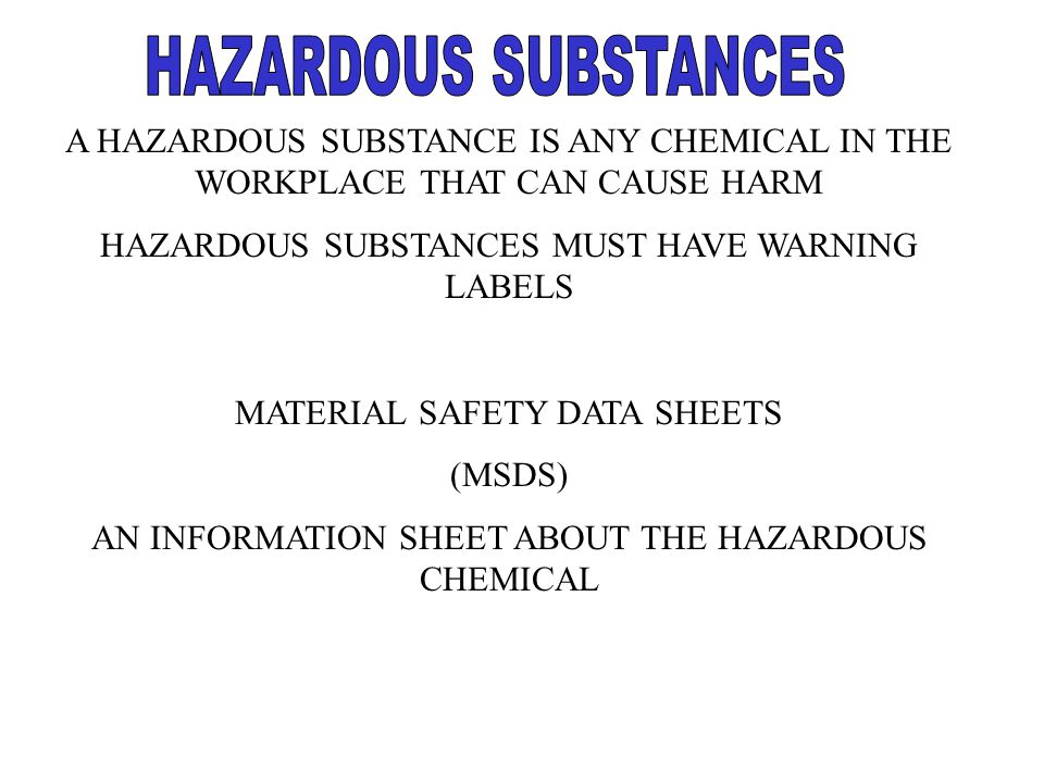 HAZARDOUS SUBSTANCES A HAZARDOUS SUBSTANCE IS ANY CHEMICAL IN THE WORKPLACE THAT CAN CAUSE HARM. HAZARDOUS SUBSTANCES MUST HAVE WARNING LABELS.