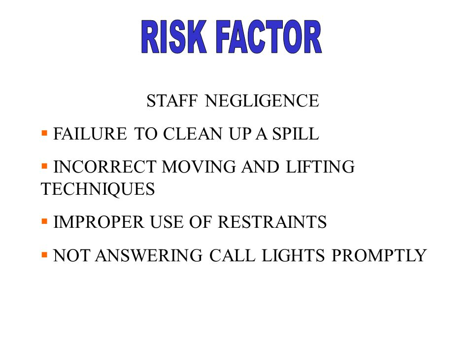 RISK FACTOR STAFF NEGLIGENCE FAILURE TO CLEAN UP A SPILL